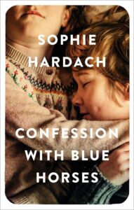 Cover of Confession With Blue Horses by Sophie Hardach